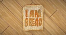I Am Bread – симулятор хлеба от разработчиков симулятора хирурга