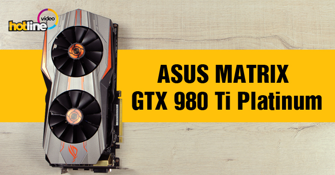 Видеообзор ASUS MATRIX GTX 980 Ti Platinum