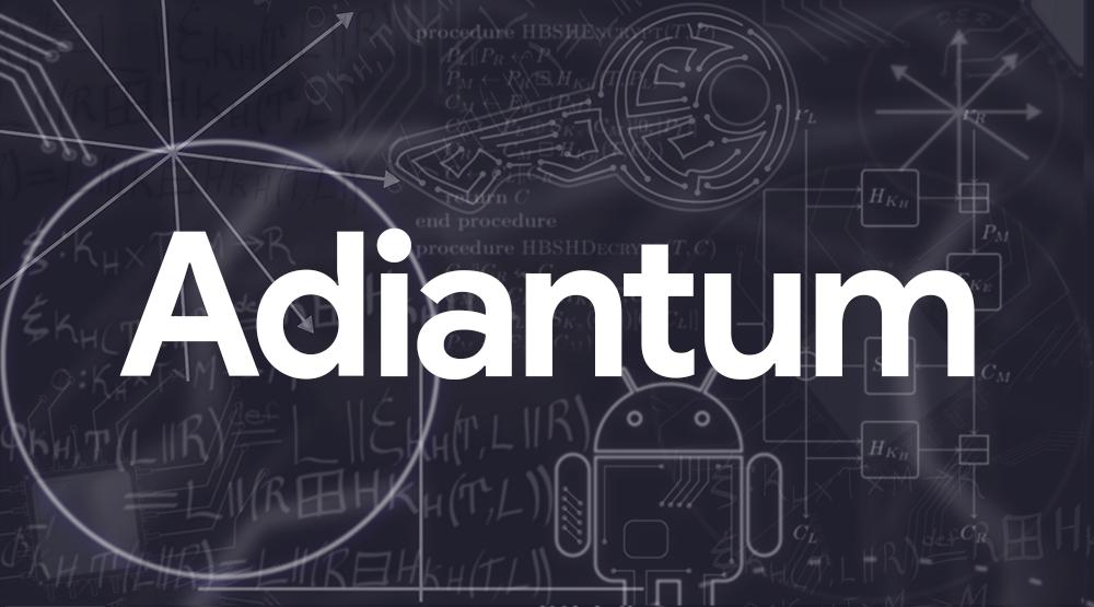 Google создала Adiantum — новый протокол шифрования для бюджетных Andr